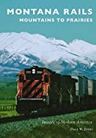 Montana Rails: Mountains to Prairies (Images of Modern America)