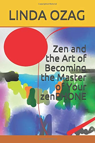 Zen and the Art of Becoming the Master of Your zenPHONE