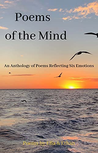 Poems of the Mind: An Anthology of Poems Reflecting Six Emotions (English Edition)