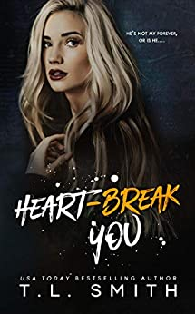 Heartbreak You (Heartbreak Duet Book 2) by [T.L.  Smith]