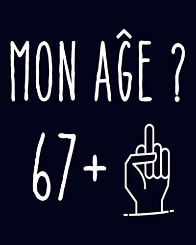 Mon Age 67+1: Cadeau de joyeux anniversaire pour 68 ans/ Cahier 68e Anniversaire Cadeau/ 120 Pages/ 8x10 Pouces