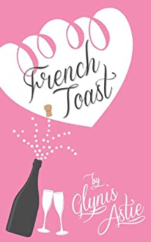 French Toast (The French Twist Series Book 2) by [Glynis Astie]