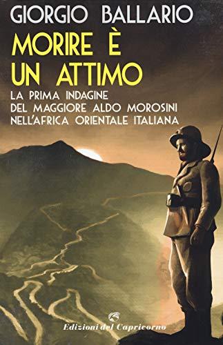 Morire è un attimo. La prima indagine del maggiore Aldo Morosini nell'Africa orientale italiana