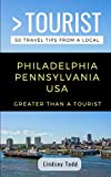 Greater Than a Tourist- Philadelphia Pennsylvania USA: 50 Travel Tips from a Local