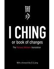 I Ching or Book of Changes: Ancient Chinese wisdom to inspire and enlighten