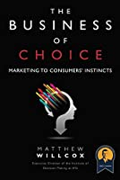 The Business of Choice: Marketing to Consumers' Instincts (Paperback)