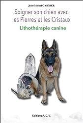 Soigner son chien avec les Pierres et les Cristaux - Lithothérapie canine de Jean-Michel Garnier