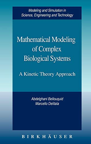 Mathematical Modeling of Complex Biological Systems: A Kinetic Theory Approach (Modeling and Simulation in Science, Engineering and Technology)