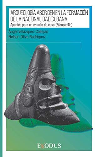 Arqueología aborigen en la formación de la Nacionalidad Cubana: Apuntes para un...