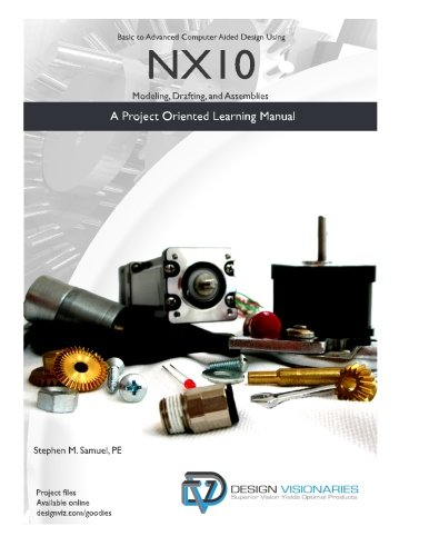 Basic to Advanced Computer Aided Design using NX10: Modeling, Drafting and Assemblies