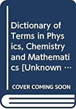 Dictionary of Terms in Physics, Chemistry and Mathematics