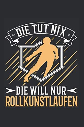 Rollkunstlauf Notizbuch: Rollschuhe Rollkunstlaufen Rollkunstläuferin Geschenk / 6x9 Zoll / 120 linierte Seiten