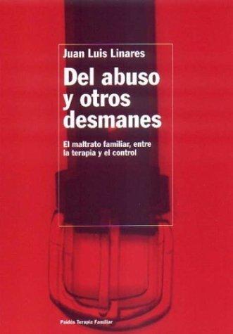 Del abuso y otros desmanes : el maltrato familiar, entre la terapia y el control (TERAPIA FAMILAR)