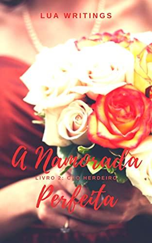 A Namorada Perfeita (CEO Herdeiro Livro 2)