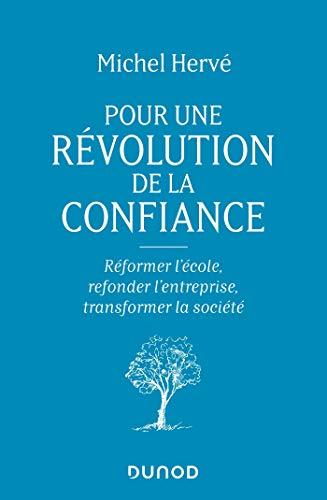 Pour une révolution de la confiance: Réformer l'école, refonder l'entreprise, transformer la société