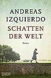 Schatten der Welt: Roman von Andreas Izquierdo