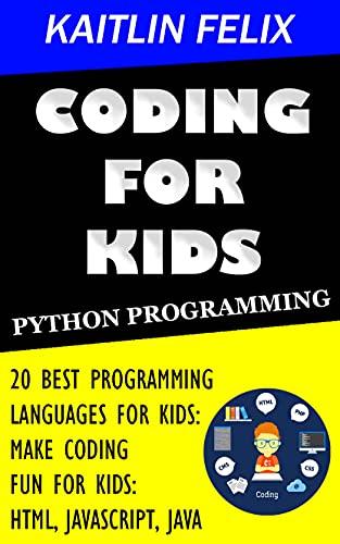 Coding For Kids: Python Programming: 20 Best Programming Languages For Kids: Make Coding Fun For Kids: Html, Javascript, Java (English Edition)