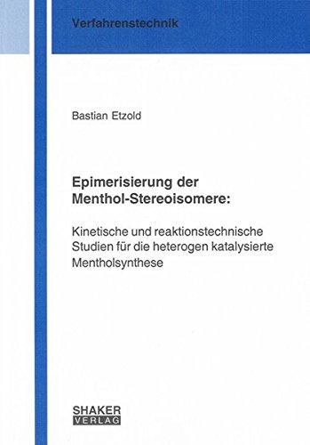 Epimerisierung der Menthol-Stereoisomere: Kinetische und reaktionstechnische Studien für die heterogen katalysierte Mentholsynthese (Berichte aus der Verfahrenstechnik)