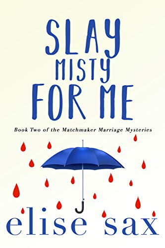 Slay Misty For Me (Matchmaker Marriage Mysteries Book 2) by [Elise Sax]