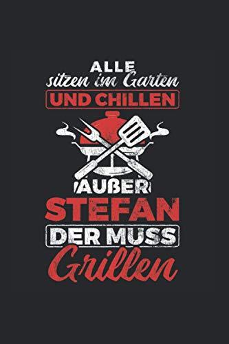 Alle Sitzen Im Garten Und Chillen Außer Stefan Der Muss Grillen: Grill Notizbuch, Grillen Geschenkidee zum BBQ (Liniert, 120 Seiten, ca. DIN A5)