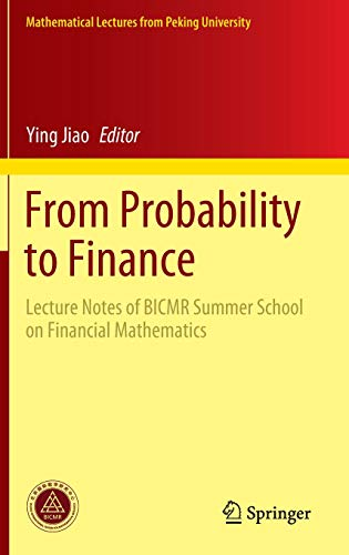 From Probability to Finance: Lecture Notes of BICMR Summer School on Financial Mathematics (Mathematical Lectures from Peking University)