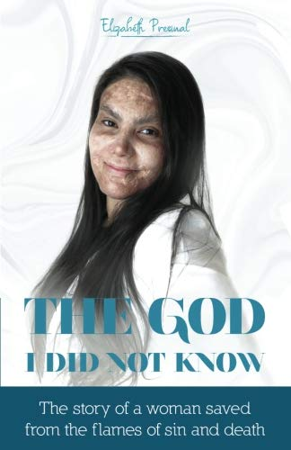 The God I did not know: The story of a woman saved from the flames of sin and death
