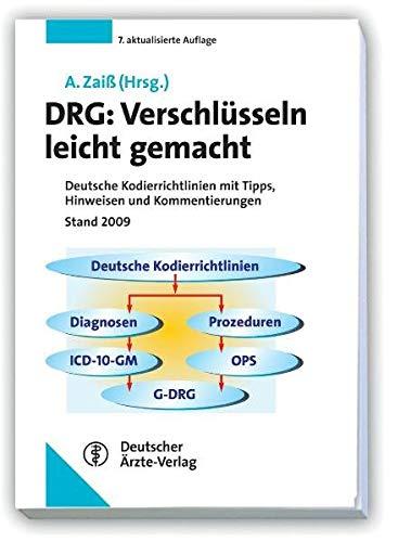 DRG: Verschlüsseln leicht gemacht: Deutsche Kodierrichtlinien mit Tipps, Hinweisen und Kommentierungen Stand 2009