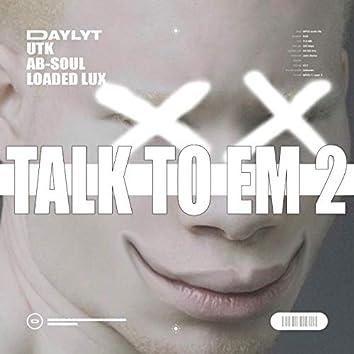Talk to Em 2