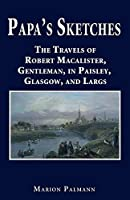 Papa's Sketches: The Travels of Robert Macalister, Gentleman, in Paisley, Glasgow, and Largs