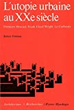 L'Utopie urbaine au XXe siècle - Ebenezer Howard, Franck Lloyd Wright, Le Corbusier