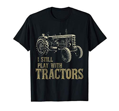 Funny I Still Play With Tractors Funny Farmer Farm Gift Men T-Shirt