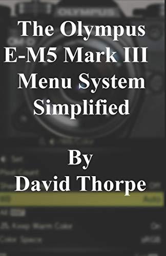 The Olympus E-M5 Mark III Menu System Simplified