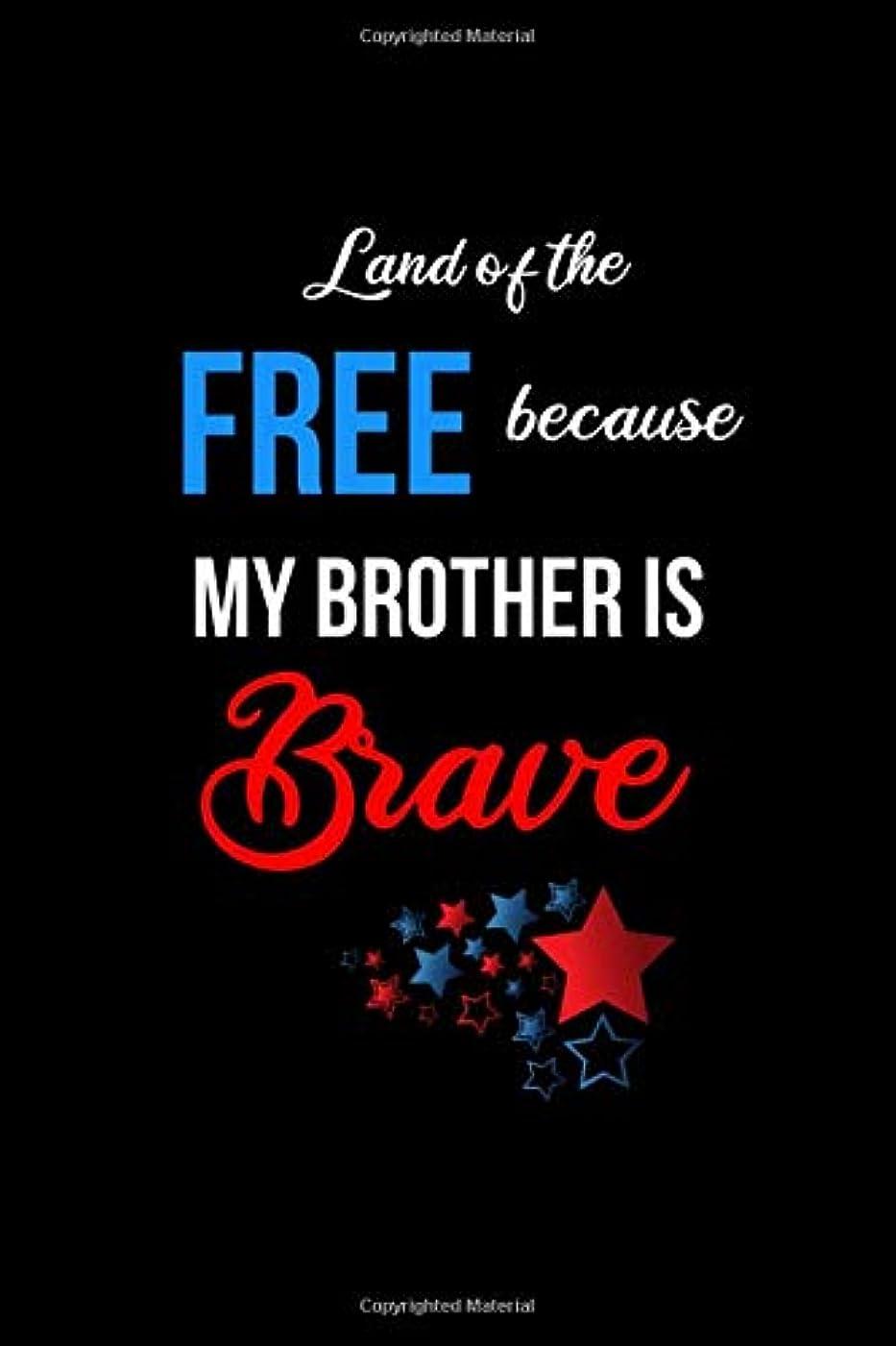 落とし穴見出し葉Land of the Free Because my Brother is Brave: Funny Patriotic Notebook. College Ruled Lined Journal.