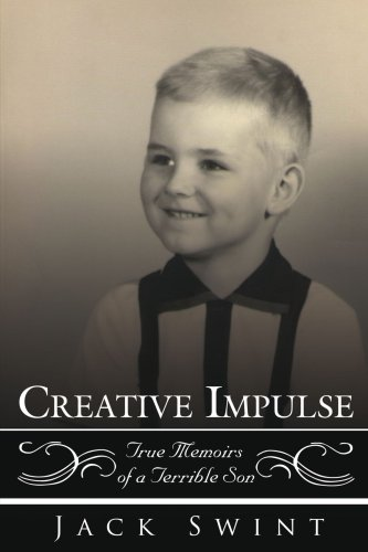 Creative Impulse: True Memoirs of a Terrible Son