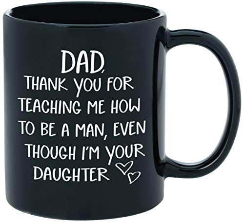 Thank You For Teaching Me To Be A Man - Funny Novelty Coffee Mug for Dads - 11oz Black Ceramic Coffee Cup Good for Father's Day, Birthday Gifts for Dad, or Christmas Presents for Dad From Daughter