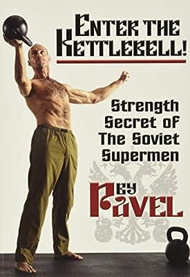 Enter The Kettlebell!: Strength Secret of the Soviet Supermen by Dragon Door Publications