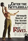 Enter The Kettlebell!: Strength Secret of the Soviet Supermen