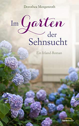 Im Garten der Sehnsucht: Ein Irland-Roman.