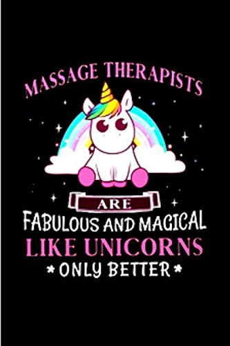 Massage Therapists Are Fabulous And Magical Like Unicorns Only Better Massage Therapy Notebook Journal Diary Cute Funny Humorous Blank Lined Job
