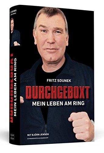 Fritz Sdunek – Durchgeboxt: Mein Leben am Ring