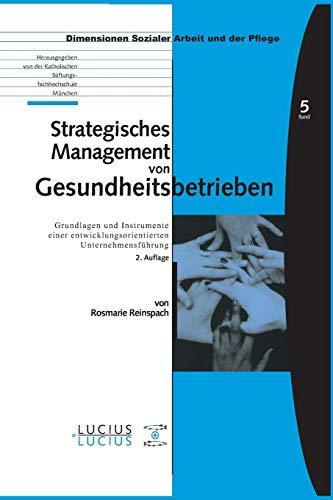 Strategisches Management von Gesundheitsbetrieben: Grundlagen und Instrumente einer entwicklungsorientierten Unternehmensführung (Bildung – Soziale Arbeit – Gesundheit, Band 5)
