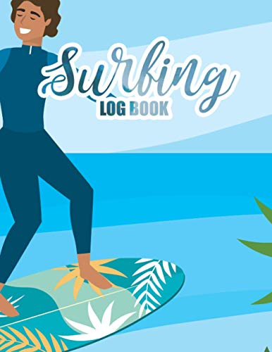 Surfing Log Book: Surfer's Journal Surf Tracker Logbook to Record Riding Experiences for Hawaiian Surfer, Surfing Coach & Students