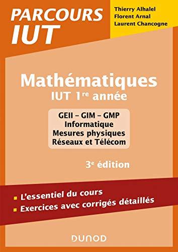 Mathématiques IUT 1re année - 3e éd. - L'essentiel du cours, exercices avec corrigés détaillés: L'essentiel du cours, exercices avec corrigés détaillés