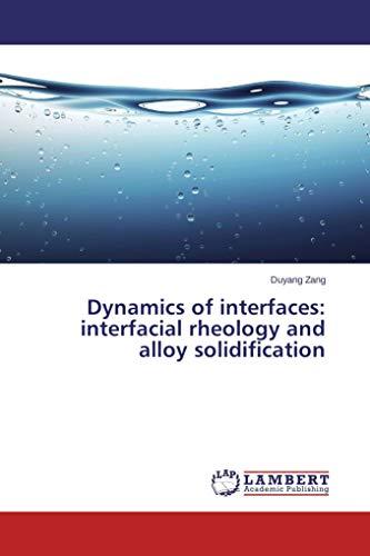 Zang, D: Dynamics of interfaces: interfacial rheology and al