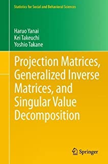 Projection Matrices, Generalized Inverse Matrices, and Singular Value Decomposition (Statistics for Social and Behavioral ...