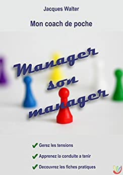 Manager son manager: Mon coach de poche (French Edition) by [Jacques Walter]