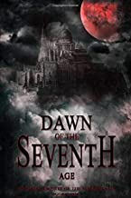 Dawn of the Seventh Age: Immortal Empires of the Seventh Age Book Four