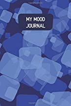 """My Mood Journal: Monitor Your Emotions and General Wellbeing Journal, Keep Track of Your Depression & Anxiety Levels, Daily Mood Diary Record ... 6""""x9"""" 120 pages. (Mental Health Log Book)"""