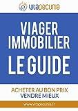Viager Immobilier : Le Guide: Acheter au bon prix, vendre mieux