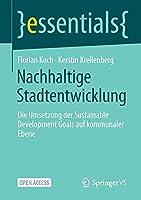 Nachhaltige Stadtentwicklung: Die Umsetzung der Sustainable Development Goals auf kommunaler Ebene (essentials)